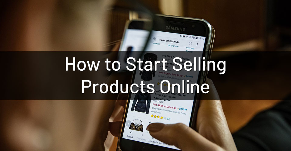 How & Where to Start Selling Products Online?