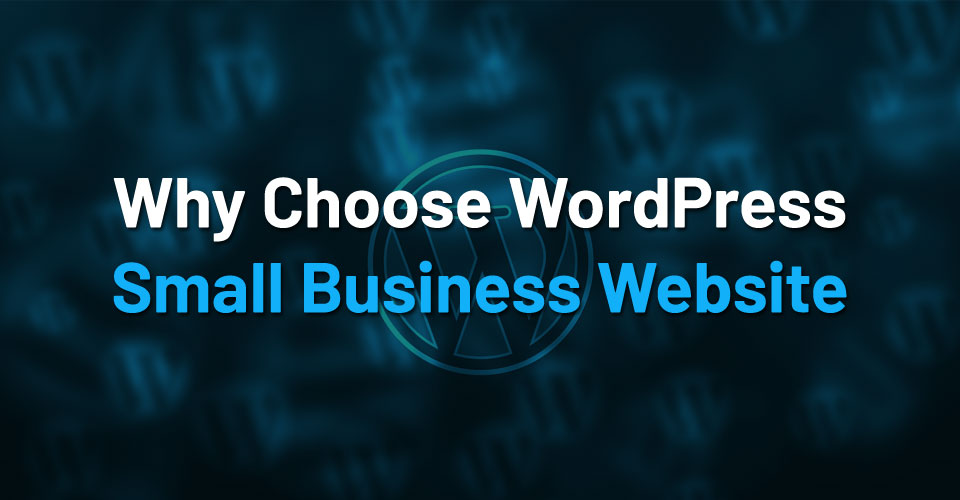 15 Reasons to Choose WordPress for Your Small Business Website