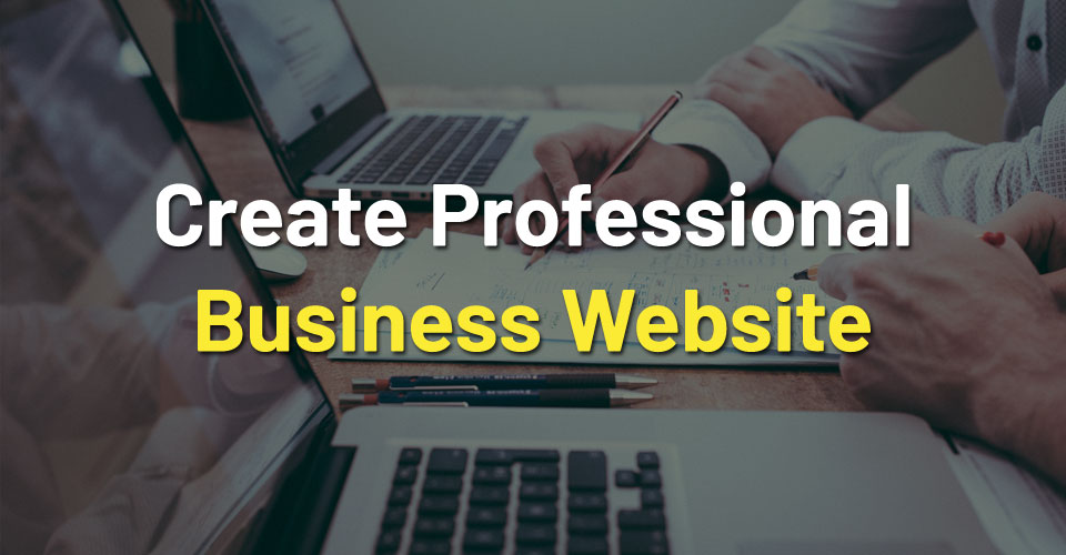 How to Create a Professional Website for Your Business?