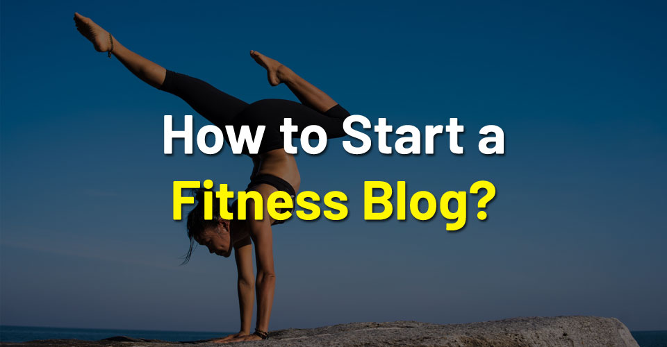 How to Start a Fitness Blog?