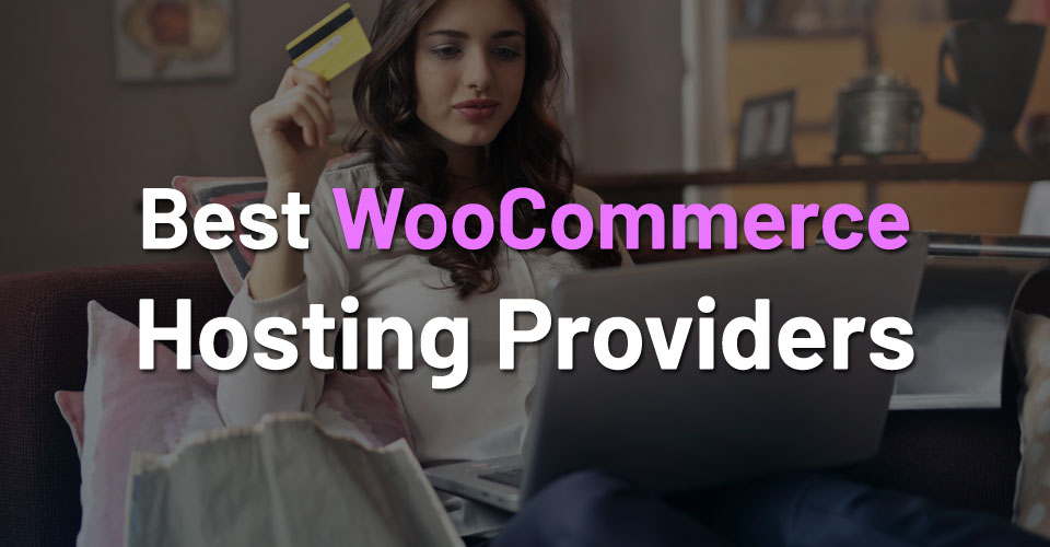 10 Best WooCommerce Hosting Providers