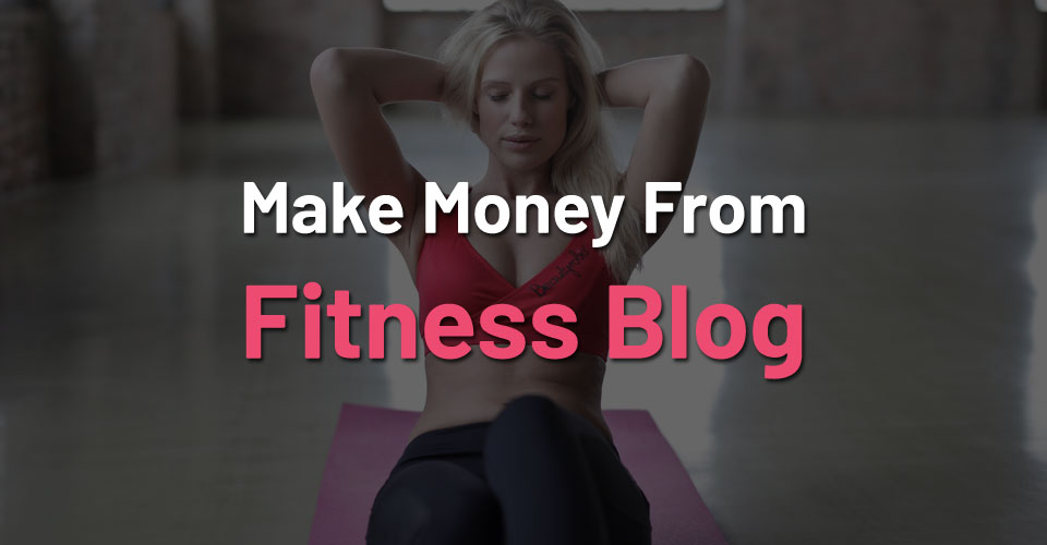 How to Make Money from a Fitness Blog?