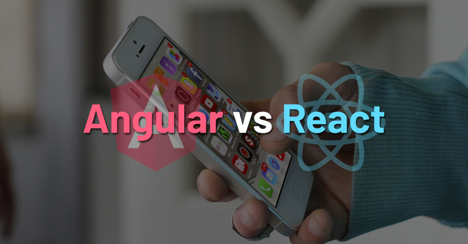 Angular vs React – Which to Choose for Your App?