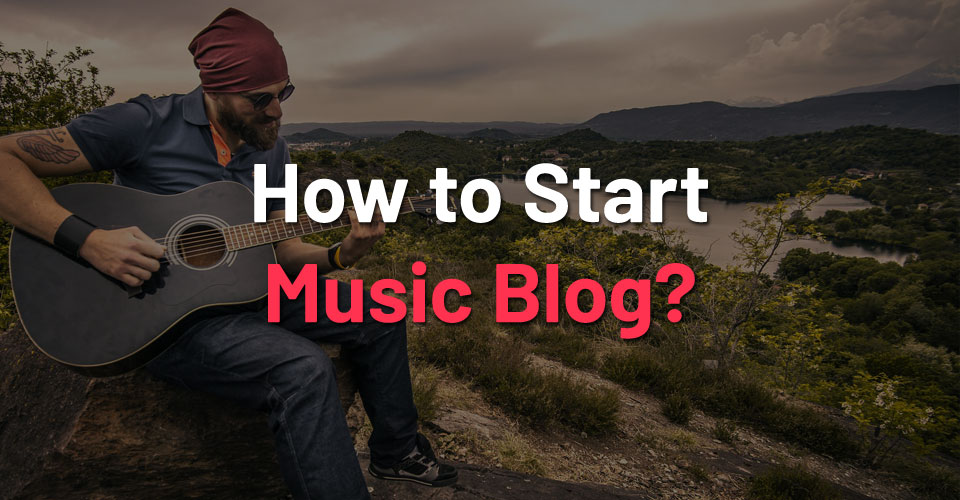 How to Start a Music Blog?
