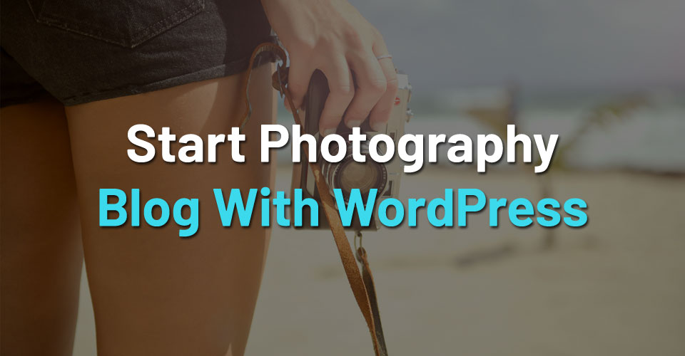 How to Start a Photography Blog with WordPress?