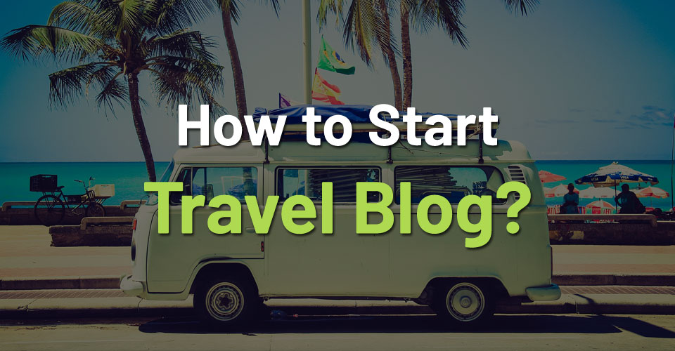 How to Start a Travel Blog?
