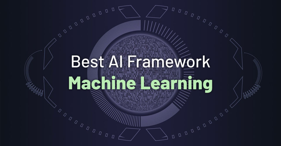 11 Best AI Framework for Machine Learning (2019)