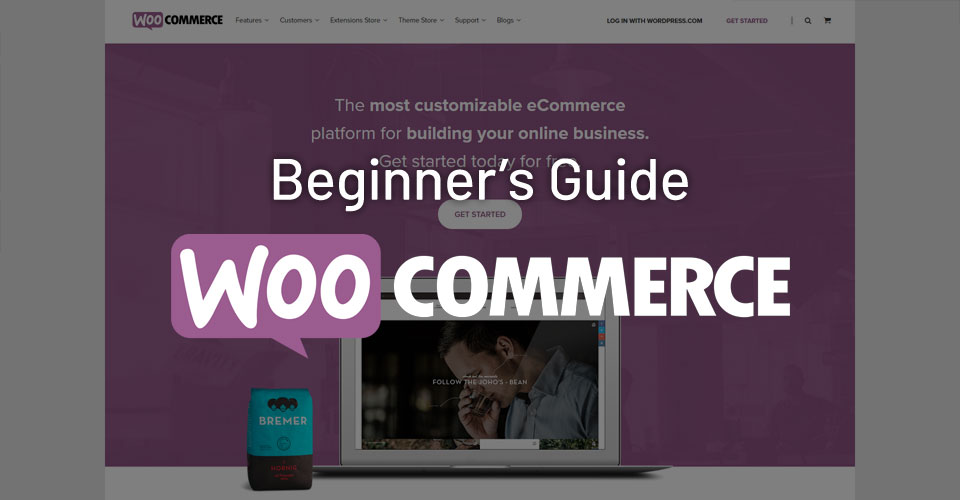 Beginner's Guide to WooCommerce – How To Start an Online Shop?