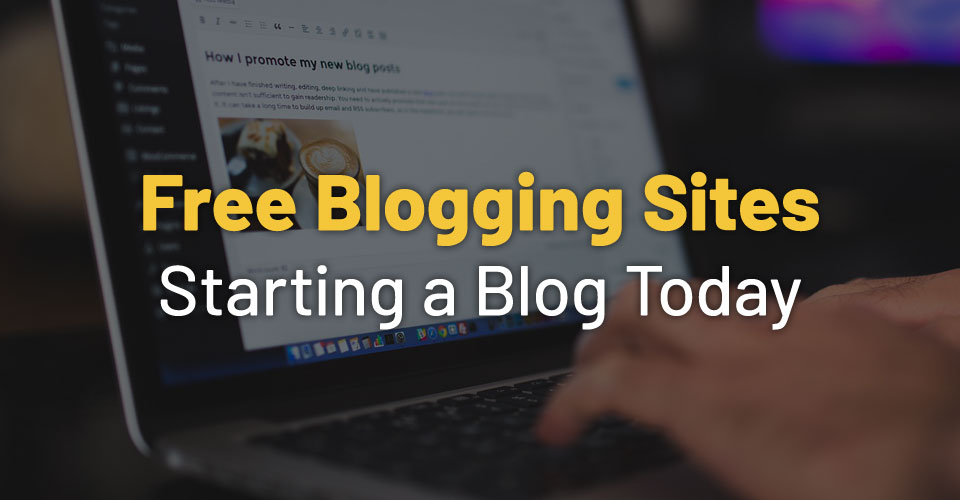 Best Free Blogging Sites – For Starting a Blog Today