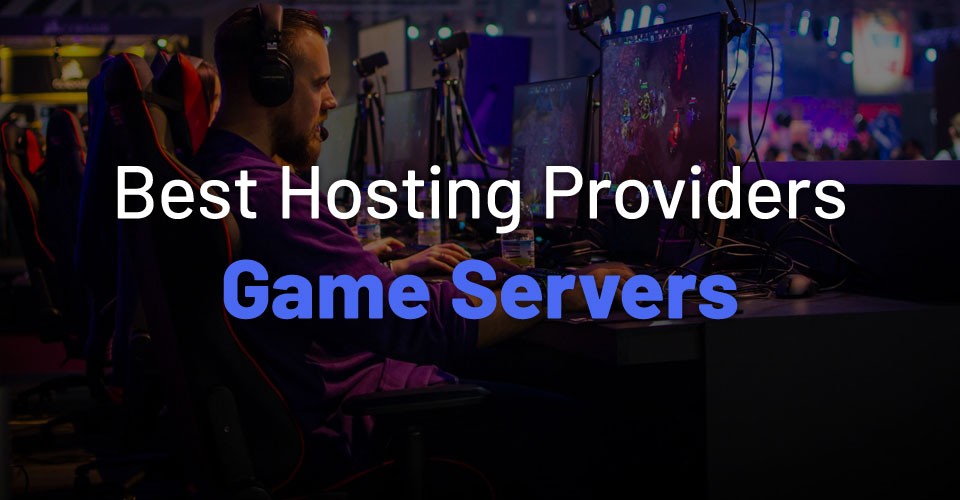 10 Best Dedicated Game Server Hosting Providers