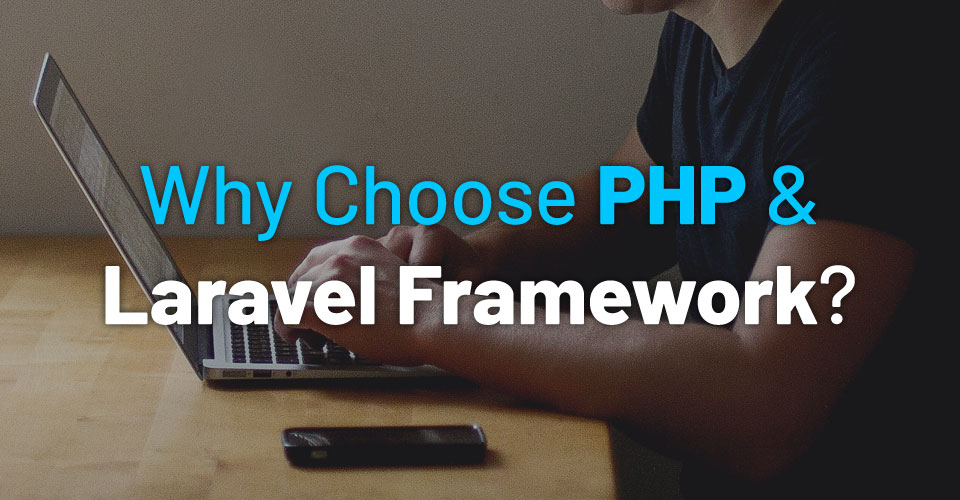 5 Reasons Developers Choose PHP & Laravel Framework