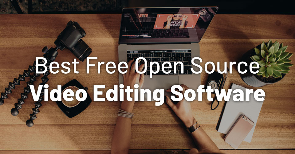 10 Best Free Open Source Video Editing Software for Linux, Windows & Mac