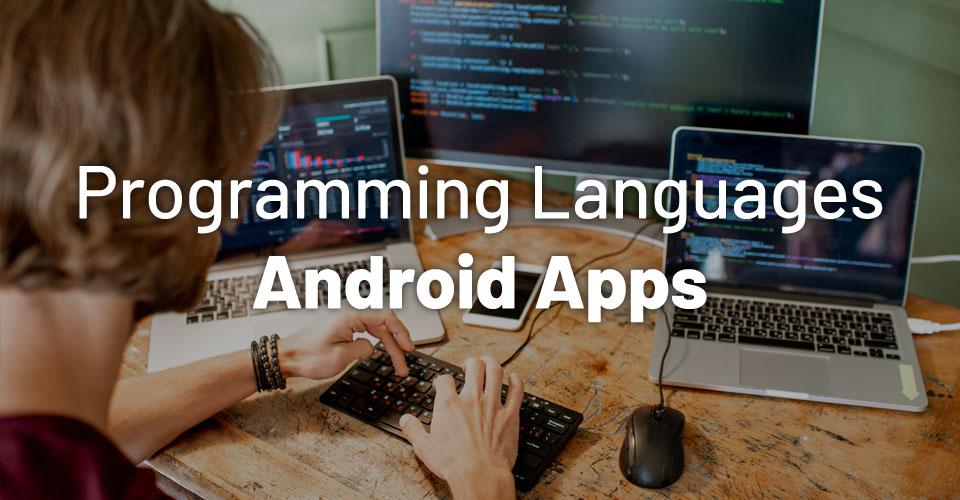 7 Best Programming Languages for Android App Development