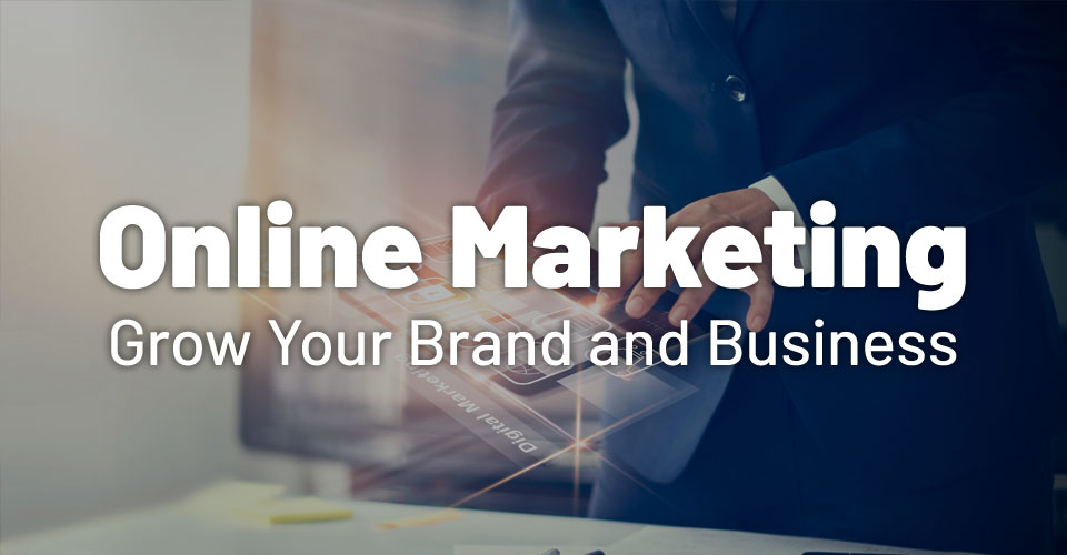 Online Marketing: 7 Ways to Grow Your Brand and Business