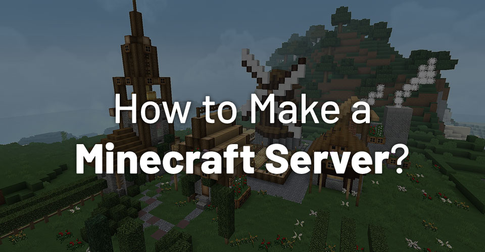 How to Make a Minecraft Server?